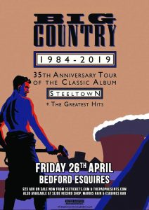 Big Country 35th Anniversary Tour of Steeltown Friday 28th April Bedford Esquires