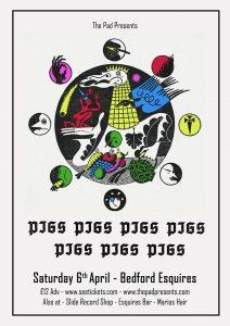 PIGS PIGS PIGS PIGS PIGS PIGS PIGS Bedford Esquires Sat 6th April