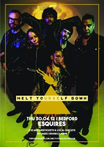Melt Yourself Down Bedford Esquires Thursday 30th April